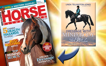Check out the July 2013 issue of Horse Illustrated magazine featuring an article on unlocking your horse's dressage potential by Linda Tellington-Jones.