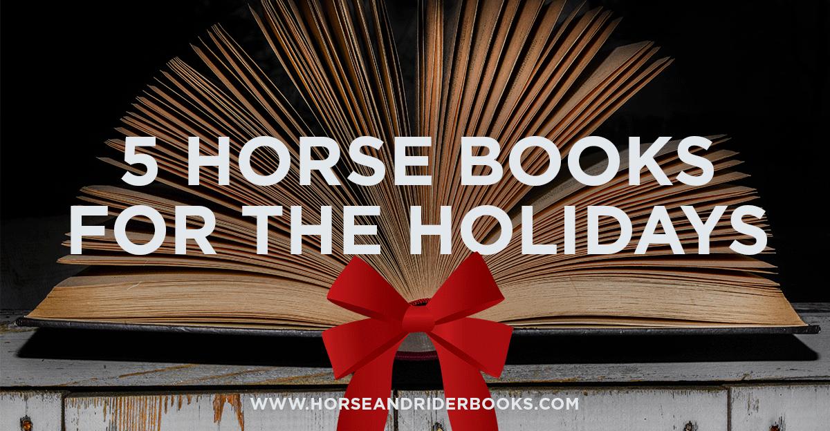 5HorseBooksfortheHolidays-horseandriderbooks